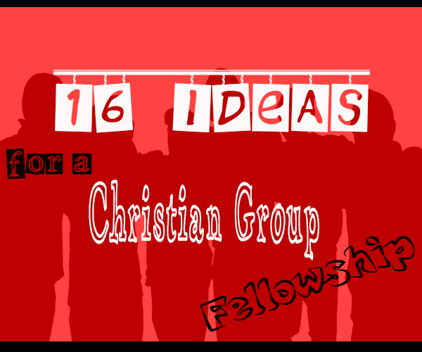 16 Ideas for a Christian Group Fellowship