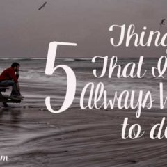 5 Things That I've Always Wanted to Do