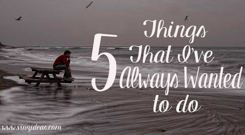 5-things-I-wanttodo