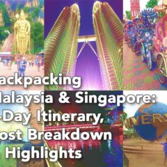 Backpacking Malaysia & Singapore: 5-Day Itinerary, Cost Breakdown & Highlights 2018