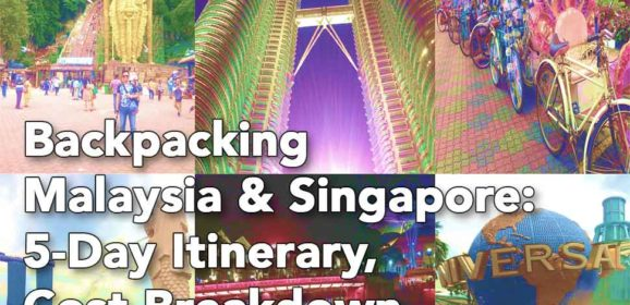 Backpacking Malaysia & Singapore: 5-Day Itinerary, Cost Breakdown & Highlights
