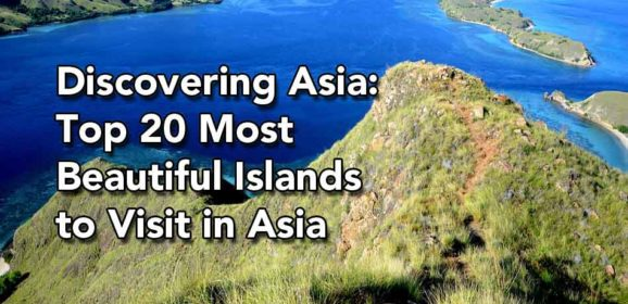 Discovering Asia: Top 20 Most Beautiful Islands to Visit in Asia