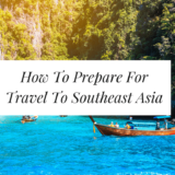 9 Tips on How to Prepare for Travel to Southeast Asia