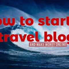 How to Start a Travel Blog and Make Money Online
