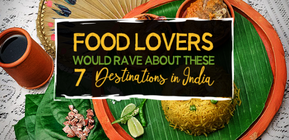 Food Lovers Would Rave About These 7 Destinations in India